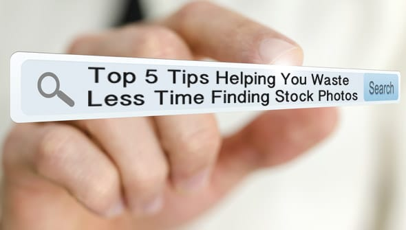 top 5 waste time search > 5 Tips To Waste Less Time Finding Stock Photos