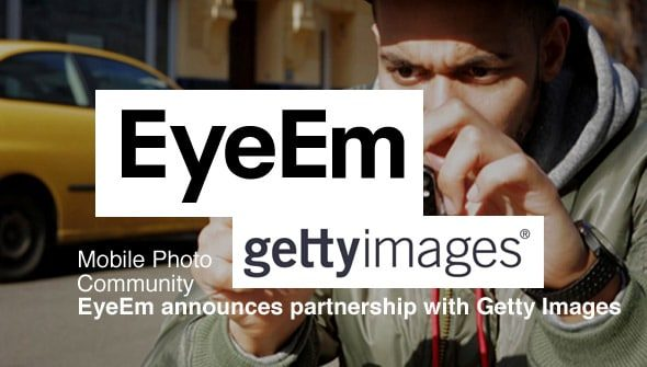 eyeem getty images > Mobile Photo Community EyeEm announces partnership with Getty Images