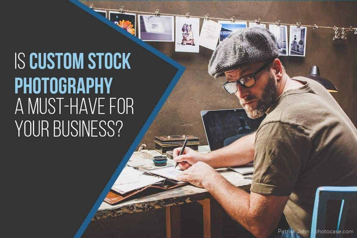 > Is Custom Stock Photography a Must-Have For Your Business?