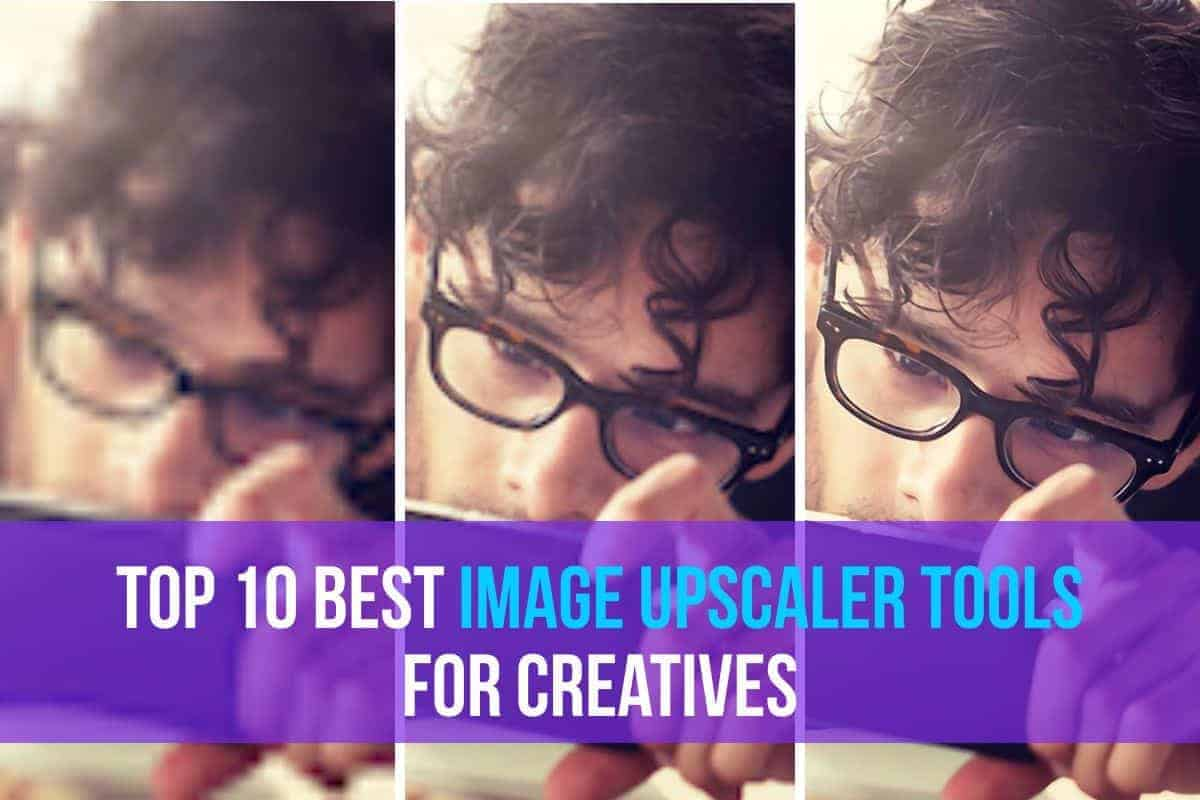 image upscaler tools > Top 10 Best Image Upscaler Tools for Creatives