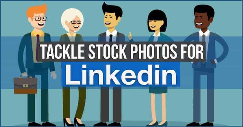 tackle stockphotos for linkedin > Tackle Stock Photos for LinkedIn Marketing with Simple Actionable Tips