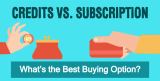 Credits vs. Subscriptions: What's the Best Buying Option?