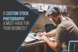 Is Custom Stock Photography a Must-Have For Your Business?
