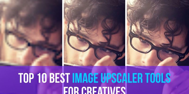 Top 10 Best Image Upscaler Tools for Creatives