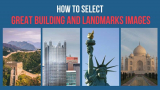 How to Select Great Building and Landmarks Images