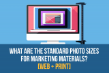 What are the Standard Photo Sizes for Marketing Materials? [Web + Print]