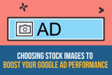 Choosing Stock Images To Boost Your Google Ad Performance